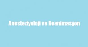 Anesteziyoloji ve Reanimasyon