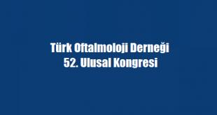 Türk Oftalmoloji Derneği 52. Ulusal Kongresi