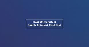 Gazi Üniversitesi Sağlık Bilimleri Enstitüsü